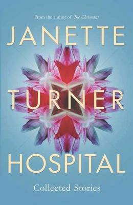 Janette Turner Hospital Collected Stories (New Edition) (Paperback, New edition): Janette Turner Hospital