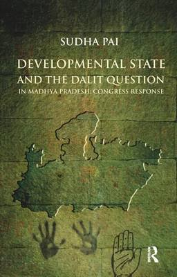 Developmental State and the Dalit Question in Madhya Pradesh: Congress Response (Paperback): Sudha Pai