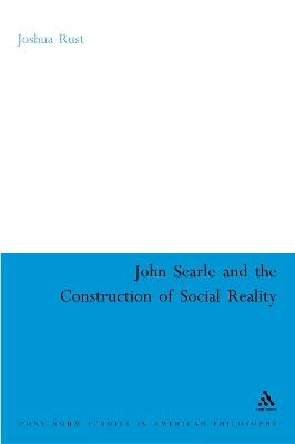 John Searle and the Construction of Social Reality (Hardcover): Joshua Rust