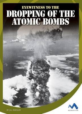 Eyewitness to the Dropping of the Atomic Bombs (Online resource): Jill Roesler