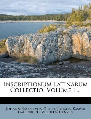 Inscriptionum Latinarum Collectio, Volume 1... (Latin, Paperback): Wilhelm Henzen