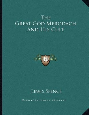 The Great God Merodach and His Cult (Paperback): Lewis Spence