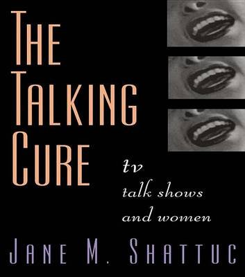 The Talking Cure - TV Talk Shows and Women (Electronic book text): Jane M. Shattuc