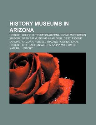 History Museums in Arizona - Historic House Museums in Arizona, Living Museums in Arizona, Open Air Museums in Arizona, Castle...