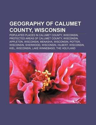Geography of Calumet County, Wisconsin - Populated Places in Calumet County, Wisconsin, Protected Areas of Calumet County,...