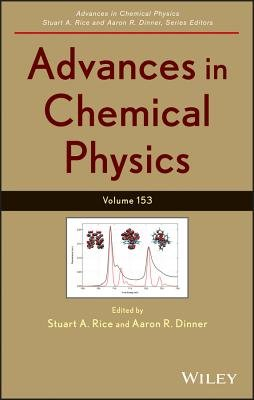 Advances in Chemical Physics (Hardcover, Volume 153): Stuart A. Rice, Aaron R. Dinner