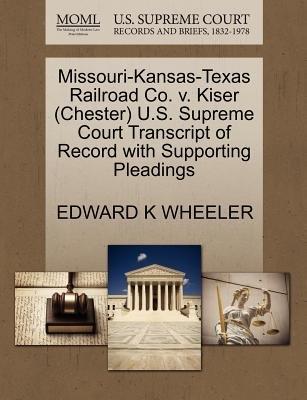 Missouri-Kansas-Texas Railroad Co. V. Kiser (Chester) U.S. Supreme Court Transcript of Record with Supporting Pleadings...