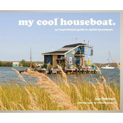 my cool houseboat - an inspirational guide to stylish houseboats (Hardcover): Jane Field-Lewis