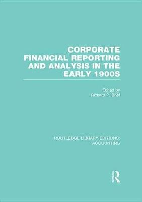 Corporate Financial Reporting and Analysis in the early 1900s (Electronic book text): Richard P. Brief