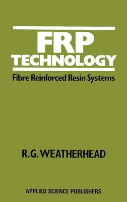 Fibre Reinforced Polymer Technology (Hardcover): R.G. Weatherhead