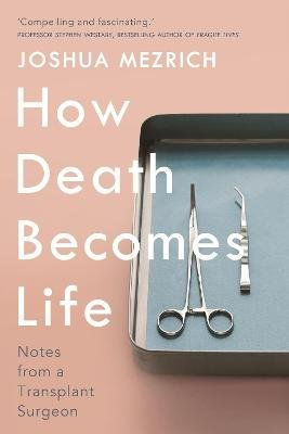 How Death Becomes Life - Notes from a Transplant Surgeon (Hardcover, Main): Joshua Mezrich