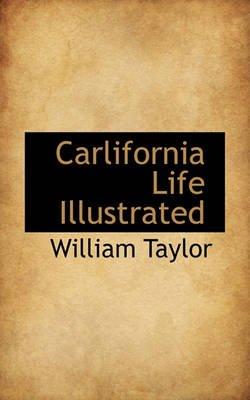 Carlifornia Life Illustrated (Paperback): William Taylor