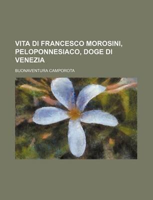 Vita Di Francesco Morosini, Peloponnesiaco, Doge Di Venezia (English, Italian, Paperback): Buonaventura Camporota