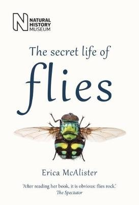 The Secret Life of Flies (Paperback, New edition): Erica McAlister