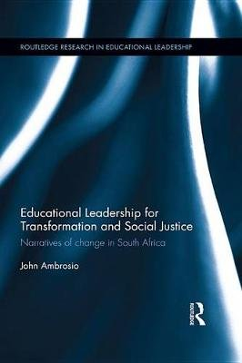 Educational Leadership for Transformation and Social Justice - Narratives of change in South Africa (Electronic book text):...