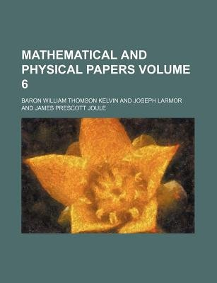 Mathematical and Physical Papers Volume 6 (Paperback): George Gabriel Stokes, Baron William Thomson Kelvin