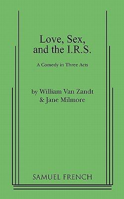 Love, Sex, and the I.R.S. (Paperback): William Van Zandt, Jane Milmore
