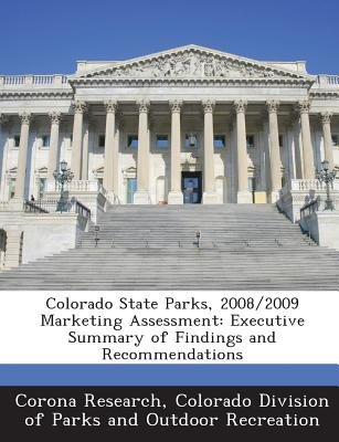 Colorado State Parks, 2008/2009 Marketing Assessment - Executive Summary of Findings and Recommendations (Paperback): Corona...