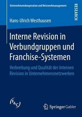 Interne Revision in Verbundgruppen Und Franchise-Systemen - Verbreitung Und Qualitat Der Internen Revision in...