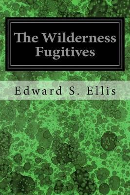 The Wilderness Fugitives (Paperback): Edward S. Ellis