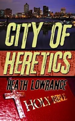 City of Heretics (Paperback): Heath Lowrance