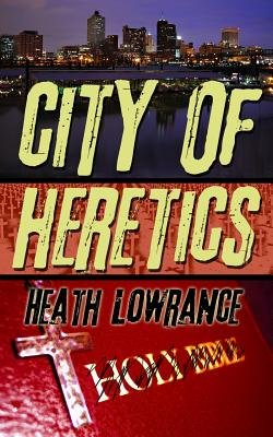 City of Heretics (Paperback): Heath Lowrance