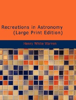Recreations in Astronomy (Large print, Paperback, large type edition): Henry White Warren