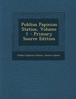 Publius Papinius Statius, Volume 1 (English, Latin, Paperback, Primary Source): Publius Papinius Statius, Gustave Queck