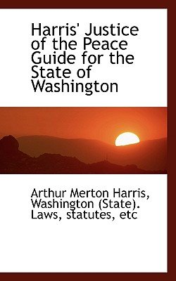 Harris' Justice of the Peace Guide for the State of Washington (Paperback): Arthur Merton Harris