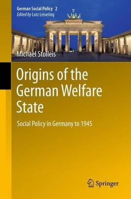 Origins of the German Welfare State - Social Policy in Germany to 1945 (Paperback, 2013 ed.): Michael Stolleis