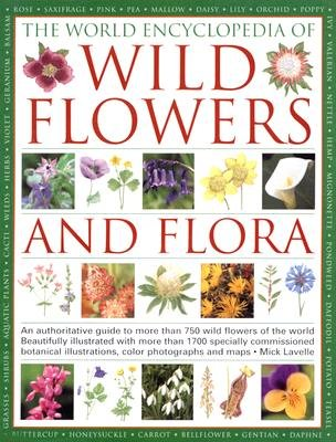 The World Encyclopedia of Wild Flowers and Flora - An Authorative Guide to More Than 750 Wild Flowers of the World -...