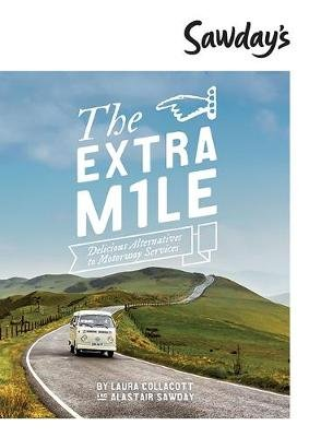 The Extra Mile - Delicious Alternatives to Motorway Services (Paperback): Alastair Sawday