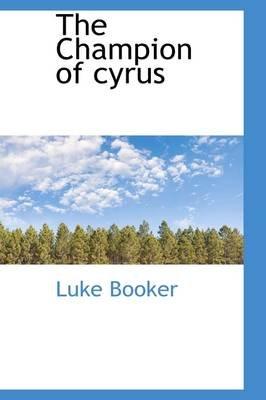 The Champion of Cyrus (Hardcover): Luke Booker