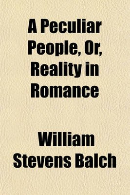 A Peculiar People, Or, Reality in Romance (Paperback): William, S. Balch