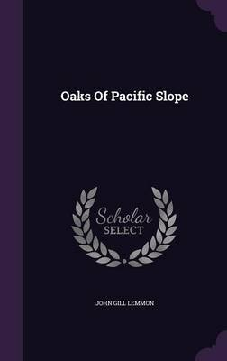 Oaks of Pacific Slope (Hardcover): John Gill Lemmon