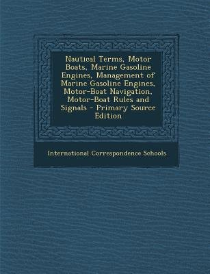 Nautical Terms, Motor Boats, Marine Gasoline Engines, Management of Marine Gasoline Engines, Motor-Boat Navigation, Motor-Boat...