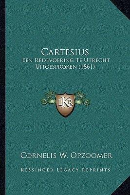 Cartesius - Een Redevoering Te Utrecht Uitgesproken (1861) (Dutch, Paperback): Cornelis W Opzoomer