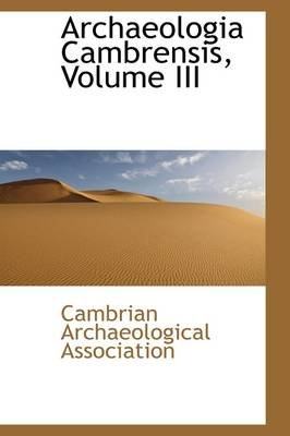 Archaeologia Cambrensis, Volume III (Hardcover): Cambrian Archaeological Association
