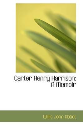 Carter Henry Harrison - A Memoir (Hardcover): Willis John Abbot