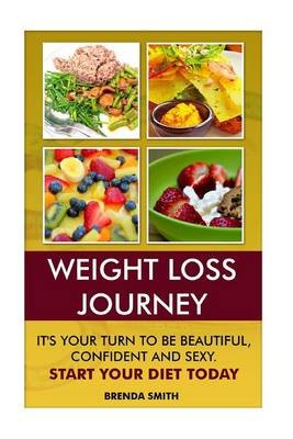 Weight Loss Journey - It's Your Turn to Be Beautiful, Confident and Sexy. Start Your Diet Today (Paperback): Brenda Smith