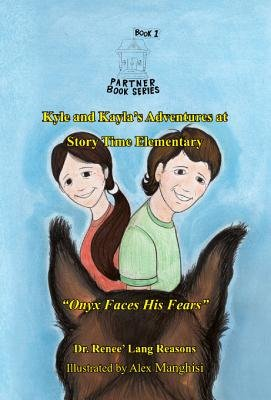 Kyle and Kayla's Adventures at Story Time Elementary - Onyx Faces His Fears (Electronic book text): Renee' Lang...
