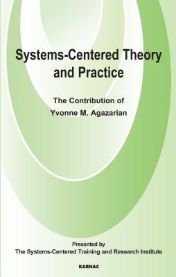 Systems-Centred Theory and Practice - The Contribution of Yvonne Agazarian (Electronic book text): Yvonne M. Agazarian