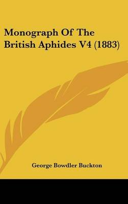 Monograph of the British Aphides V4 (1883) (Hardcover): George Bowdler Buckton