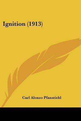 Ignition (1913) (Paperback): Carl Alonzo Pfanstiehl
