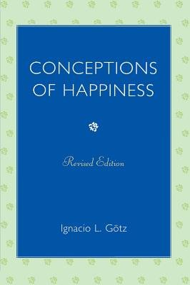 Conceptions of Happiness (Electronic book text, Revised ed.): Ignacio L. Gotz