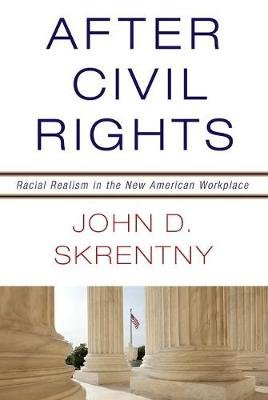 After Civil Rights - Racial Realism in the New American Workplace (Hardcover, New): John David Skrentny