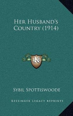 Her Husband's Country (1914) (Hardcover): Sybil Spottiswoode