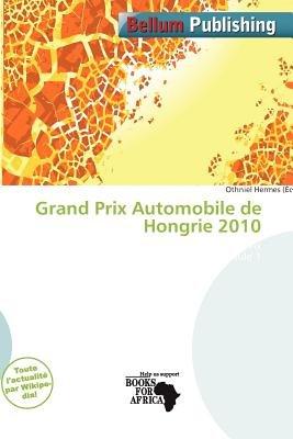 Grand Prix Automobile de Hongrie 2010 (French, Paperback): Othniel Hermes