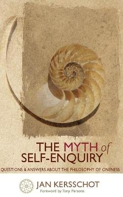 The Myth of Self-Enquiry - Questions and Answers About the Philosophy of Oneness (Paperback): Jan Kersschot