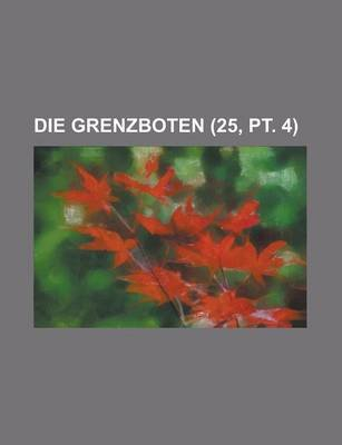 Die Grenzboten (25, PT. 4) (English, German, Paperback): Chester Bailey Fernald, Anonymous
